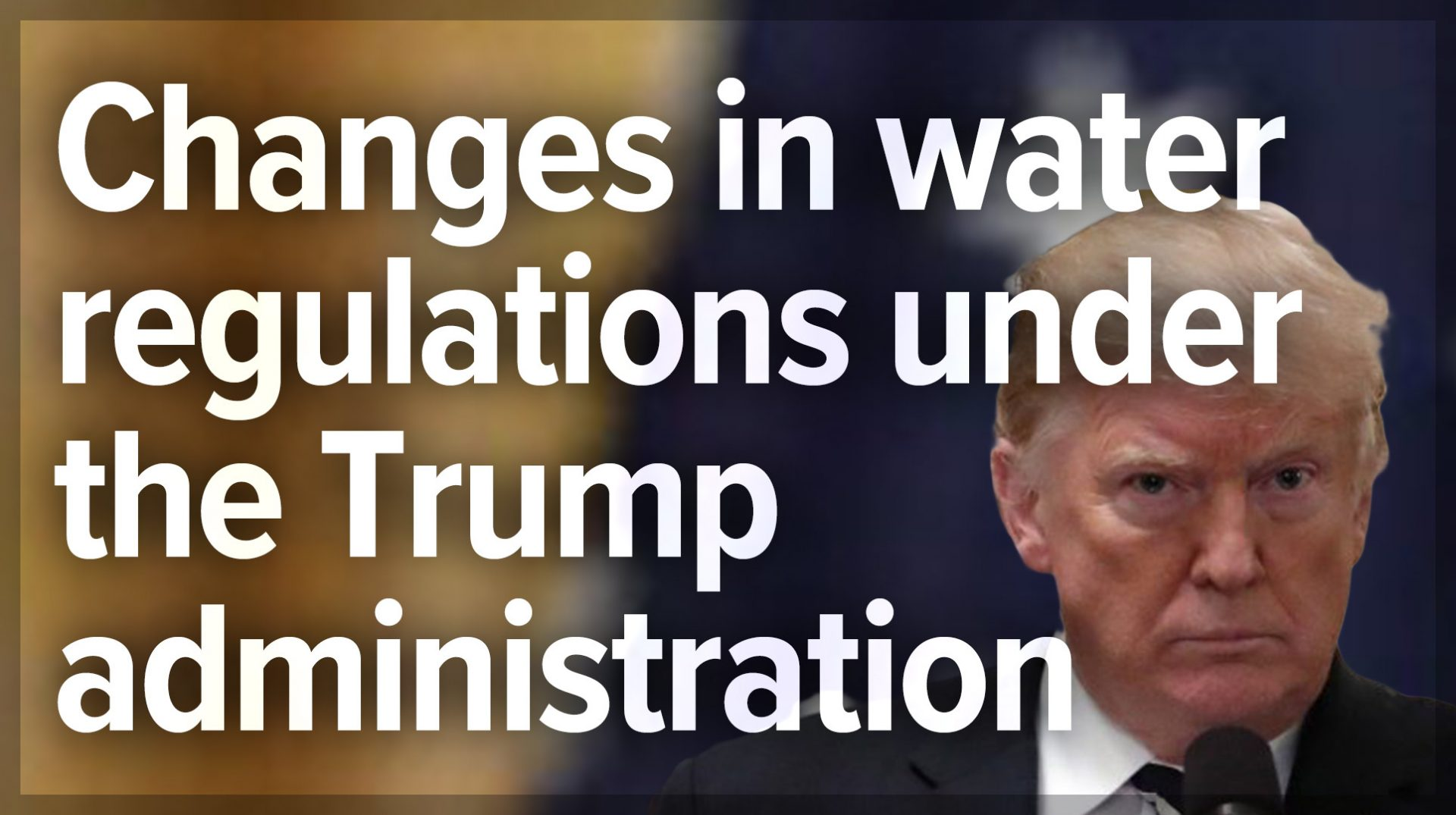 Changes in water regulations under the Trump administration