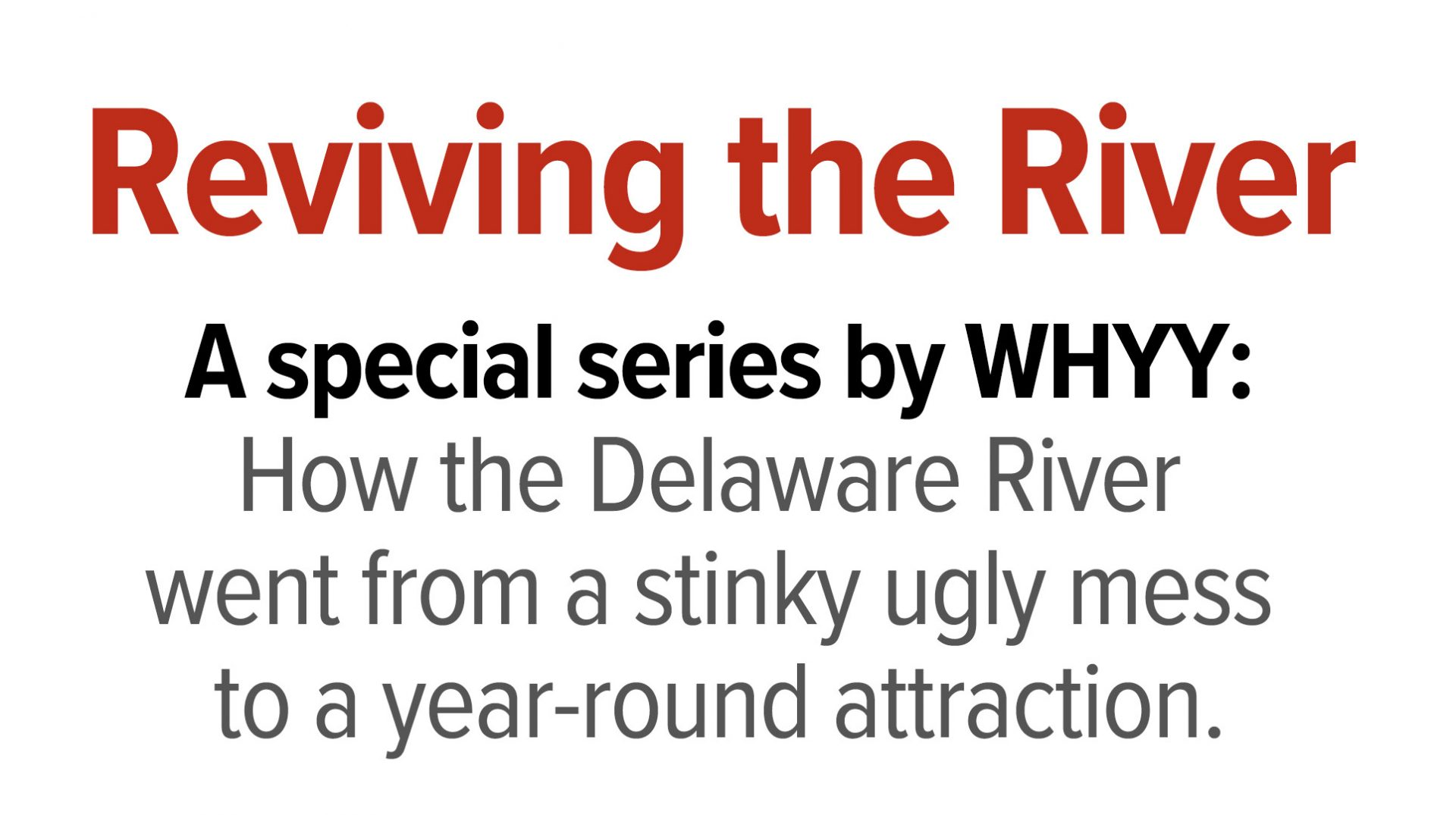 A special series by WHYY: How the Delaware River transformed from a stinky ugly mess to a year-round attraction.