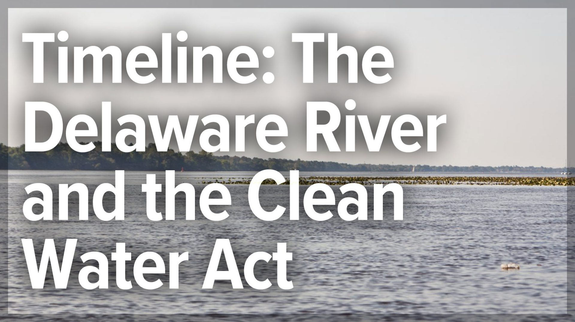 Timeline: The Delaware River and the Clean Water Act